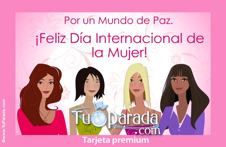 Tarjeta - Por un mundo de Paz. Feliz Día de la Mujer.