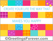 Greeting ecards: Create your life the way that makes you happy