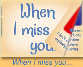 Greeting ecards: When I miss you...