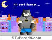 Tarjeta: No seré Batman...