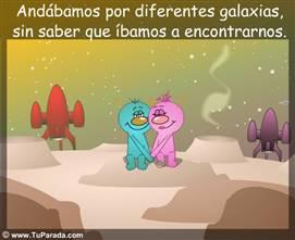 Andábamos por diferentes galaxias...