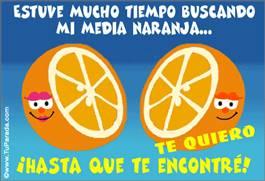 Eres mi media naranja.