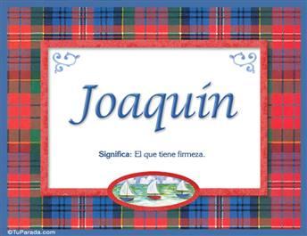 Joaquin. Significado y origen del nombre Joaquin para imprimir y encuadrar. ¡También lo puede