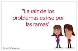 Frase - La raiz de los problemas...