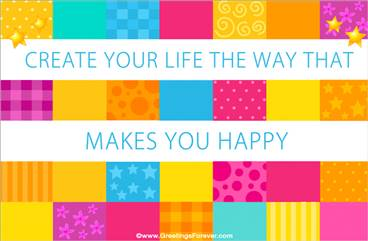 Create your life the way that makes you happy
