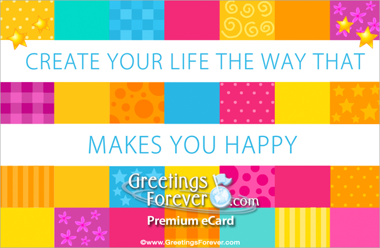 Ecard - Create your life the way that makes you happy