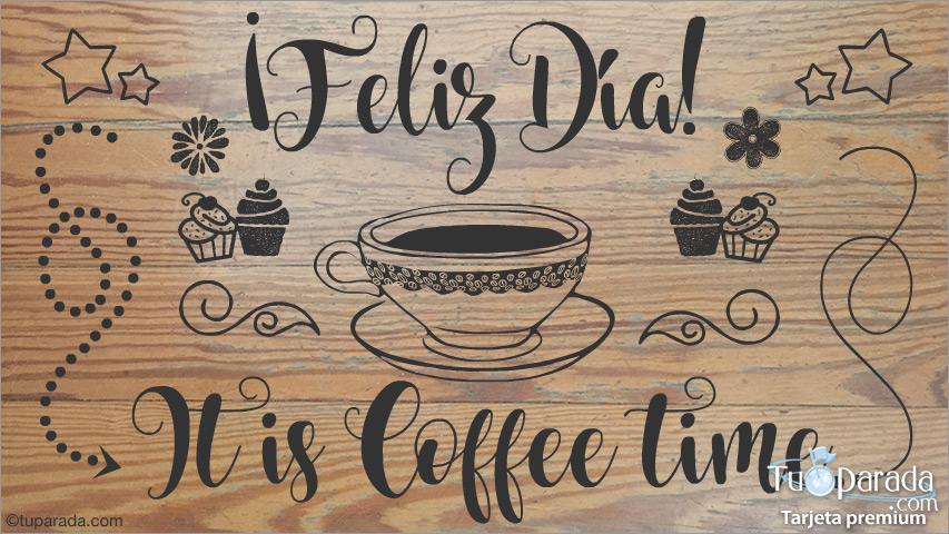 Tarjeta - It is cofffee time, feliz día