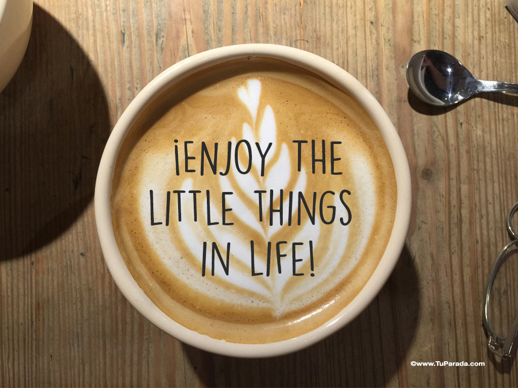 Imagen con frase - Enjoy the little things
