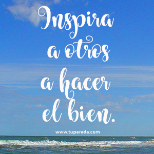 Inspira a otros a hacer el bien