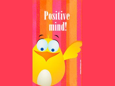 Positive mind!