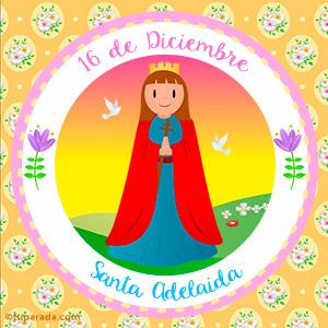 Día de Santa Adelaida, 16 de diciembre