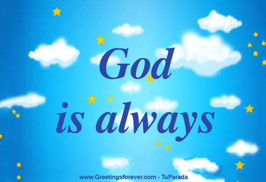 God is always