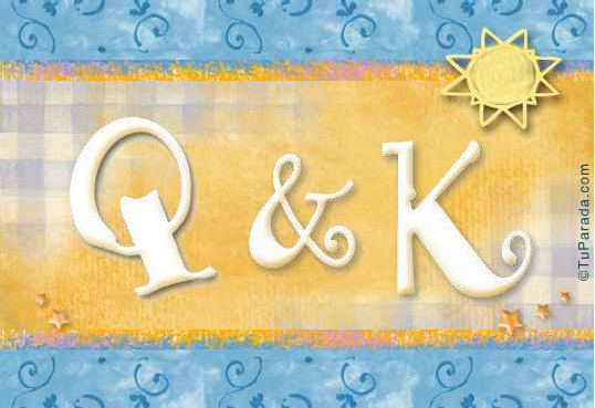 Q & K