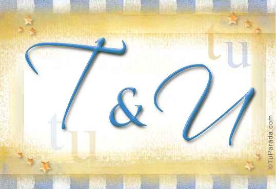 T & U