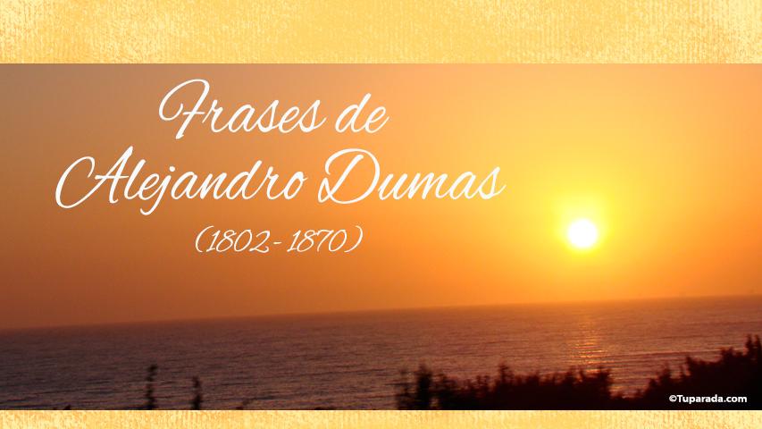 Frases de Alejandro Dumas